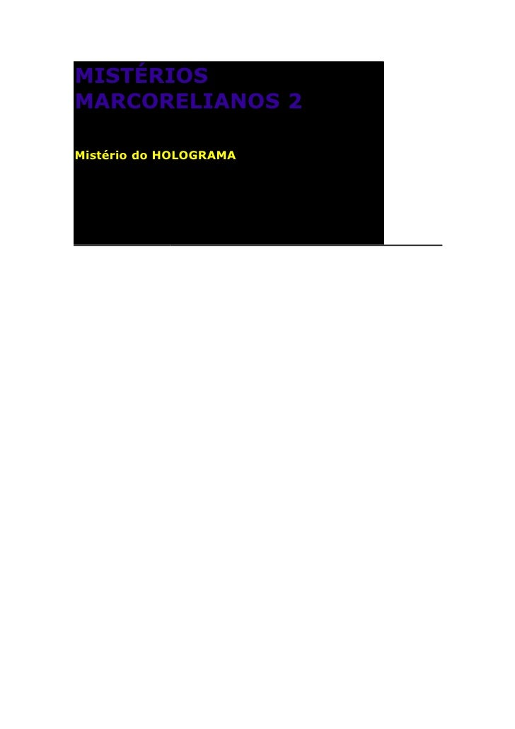 MISTÉRIOS MARCORELIANOS 2  Mistério do HOLOGRAMA