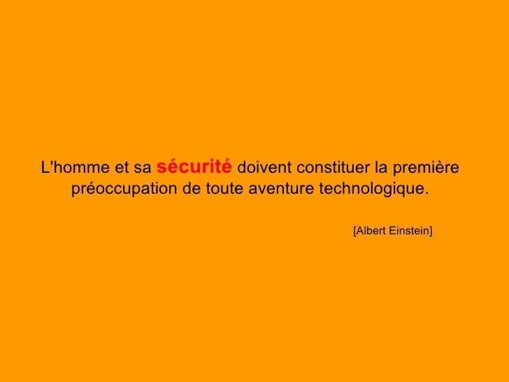 Lhomme et sa sécurité doivent constituer la première    préoccupation de toute aventure technologique.                    ...