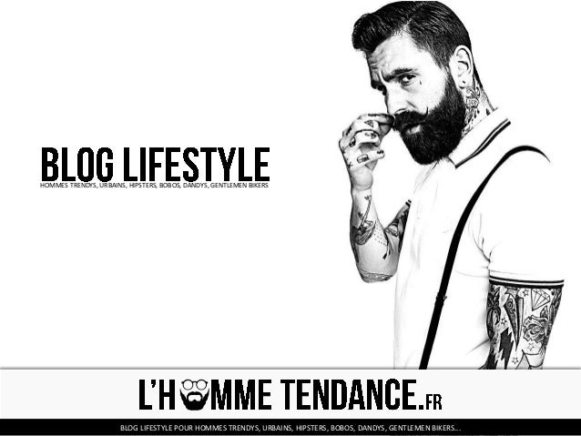 HOMMES TRENDYS, URBAINS, HIPSTERS, BOBOS, DANDYS, GENTLEMEN BIKERS BLOG LIFESTYLE POUR HOMMES TRENDYS, URBAINS, HIPSTERS, ...