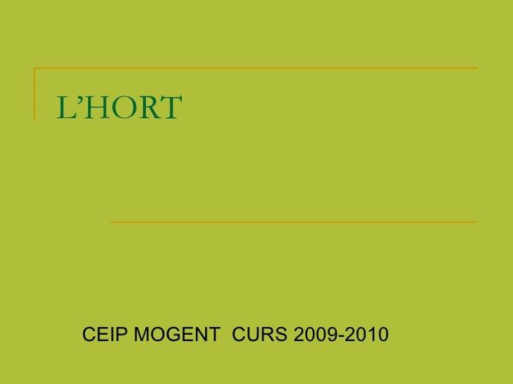 L'HORT CEIP MOGENT  CURS 2009-2010