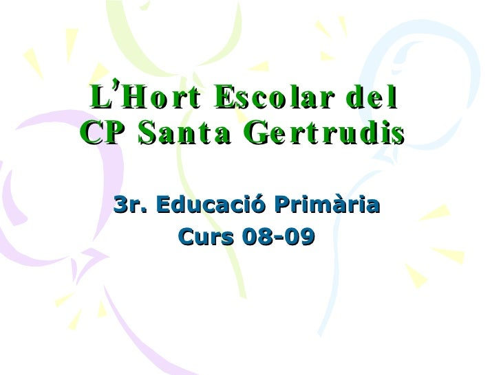 L'Hort Escolar del CP Santa Gertrudis 3r. Educació Primària Curs 08-09
