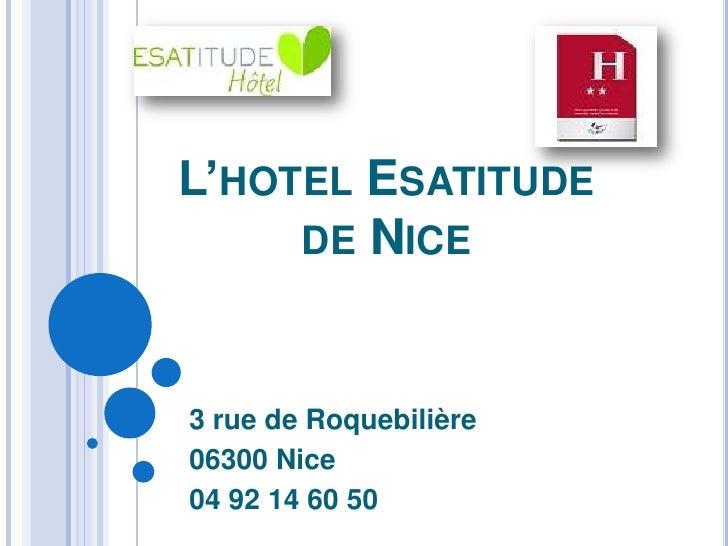 L'HOTEL ESATITUDE     DE NICE3 rue de Roquebilière06300 Nice04 92 14 60 50