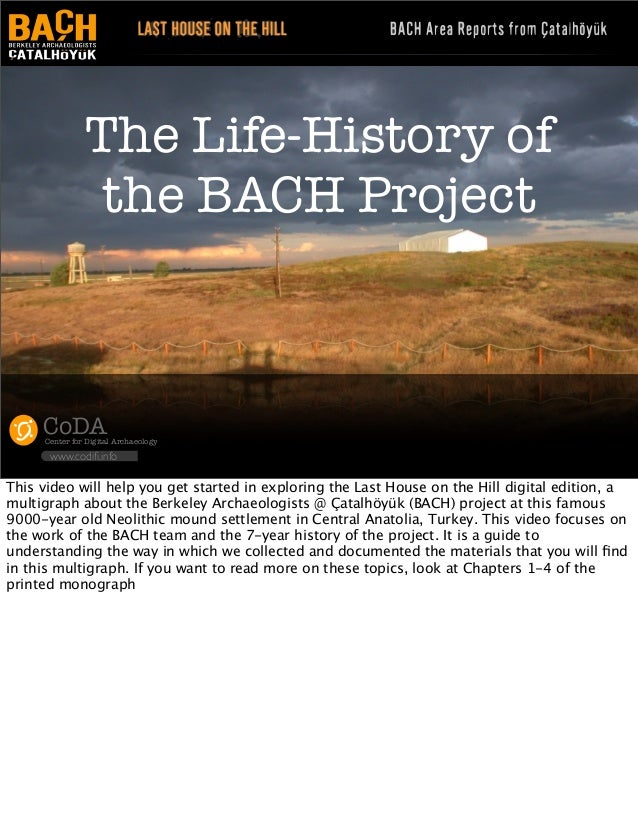 The Life-History of the BACH Project  CoDA  Center for Digital Archaeology  www.codifi.info  This video will help you get ...