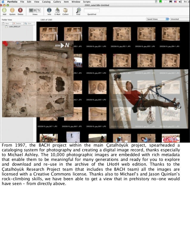 Çatalhöyük from 1993  From 1997, the BACH project within the main Çatalhöyük project, spearheaded a cataloging system for ...