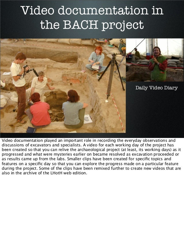 Video documentation in the BACH project  Daily Video Diary  Video documentation played an important role in recording the ...