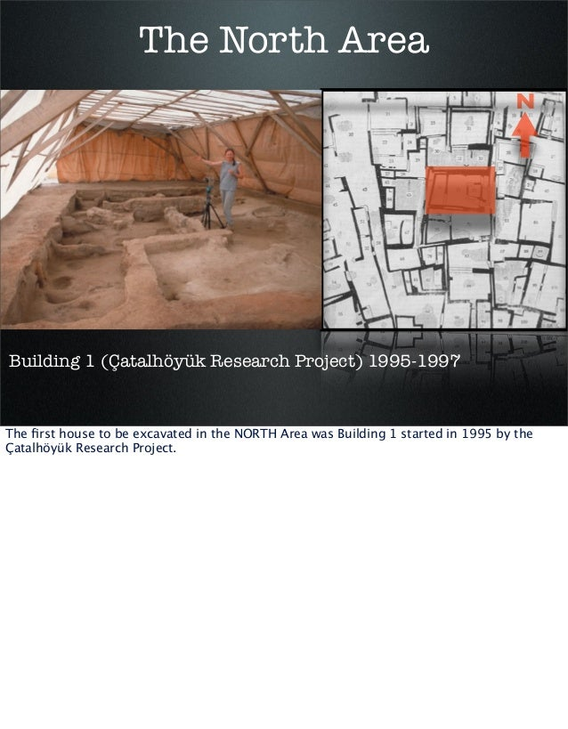 The North Area N  Building 1 (Çatalhöyük Research Project) 1995-1997  The first house to be excavated in the NORTH Area was...