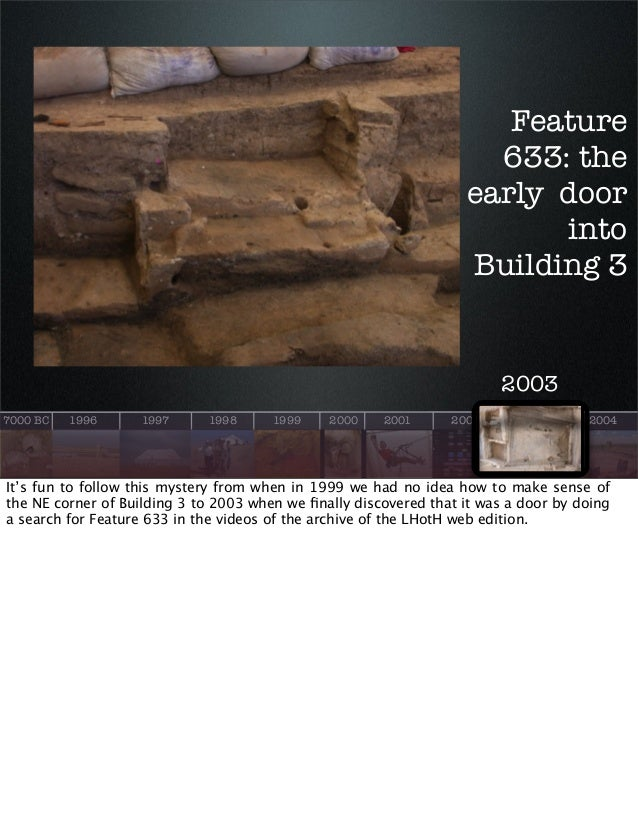 Feature 633: the early door into Building 3  2003 7000 BC  1996  1997  1998  1999  2000  2001  2002  2003  2004  It's fun ...