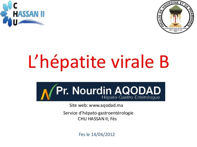 L'hépatite virale B       Site web: www.aqodad.ma    Service d'hépato-gastroentérologie           CHU HASSAN II; Fès      ...