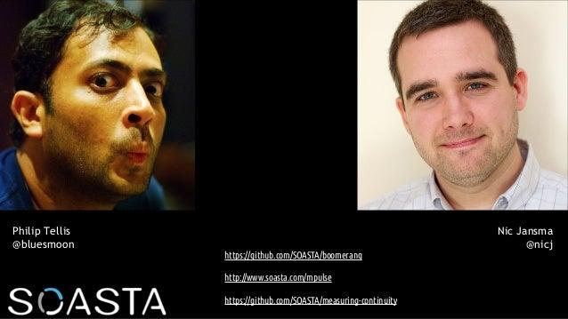 Philip Tellis @bluesmoon Nic Jansma @nicj https://github.com/SOASTA/boomerang http://www.soasta.com/mpulse https://github....