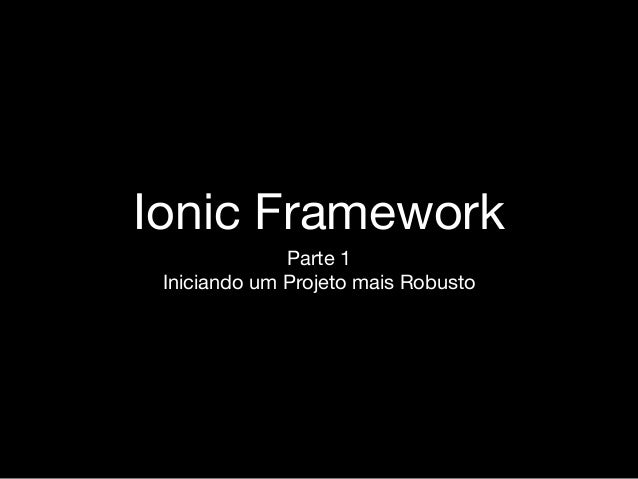 Ionic Framework Parte 1 Iniciando um Projeto mais Robusto