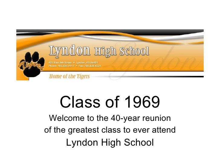 Class of 1969 Welcome to the 40-year reunion of the greatest class to ever attend Lyndon High School