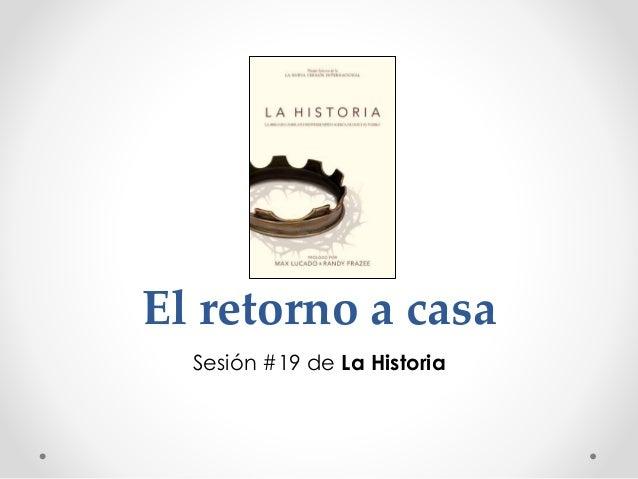 El retorno a casa Sesión #19 de La Historia