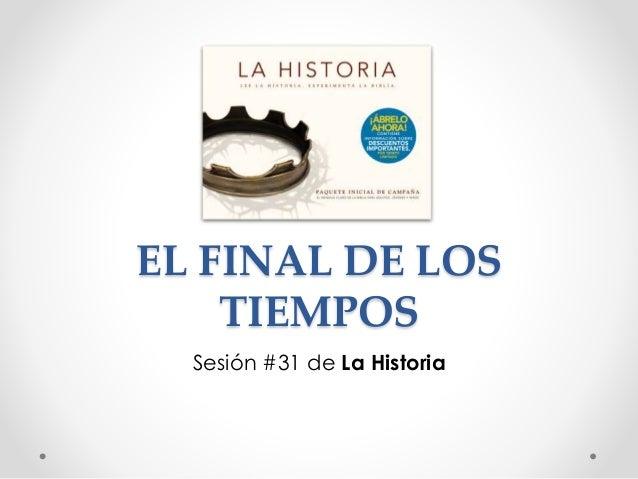 EL FINAL DE LOS TIEMPOS Sesión #31 de La Historia
