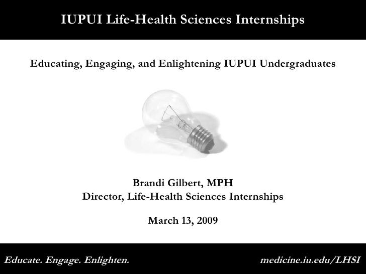 IUPUI Life-Health Sciences Internships        Educating, Engaging, and Enlightening IUPUI Undergraduates                  ...
