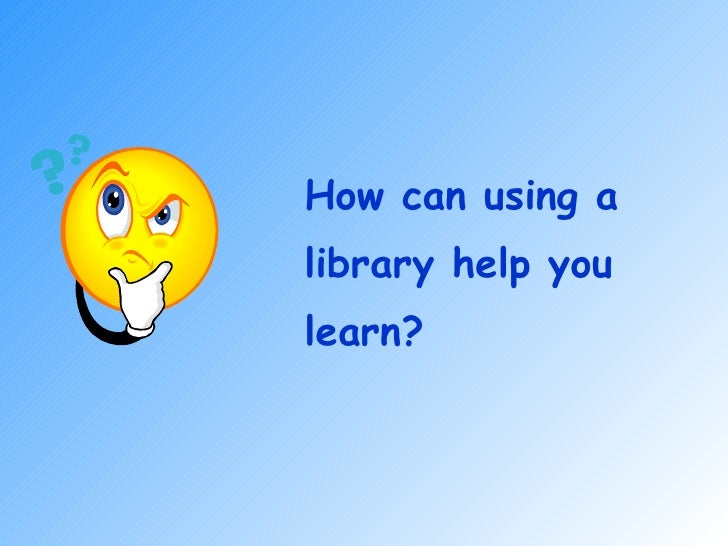 How can using a library help you learn?