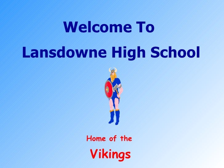 Welcome To  Lansdowne High School Home of the   Vikings
