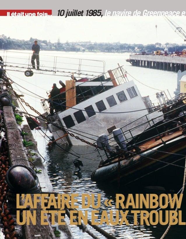Il était une fois... 84 . HD . 2 AU 8 JUILLET 2015 10 juillet 1985,le navire de Greenpeace est L'AFFAIREDU«RAINBOW W UNÉTÉ...