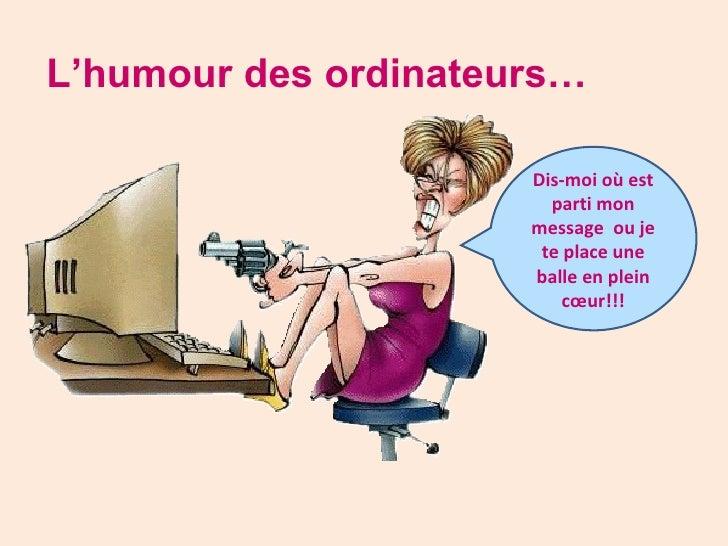 L'humour des ordinateurs… Dis-moi où est parti mon message  ou je te place une balle en plein cœur!!!