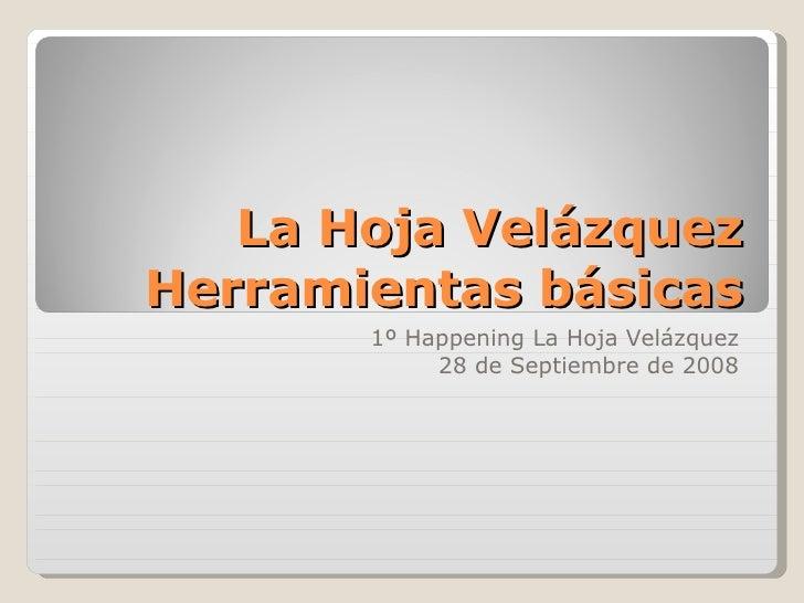 La Hoja Velázquez Herramientas básicas 1º Happening La Hoja Velázquez 28 de Septiembre de 2008