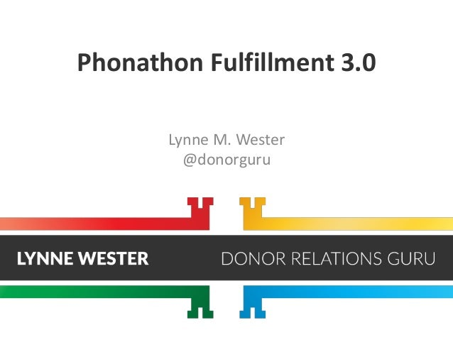 Phonathon Fulfillment 3.0 Lynne M. Wester @donorguru