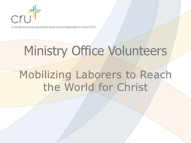 Ministry Office VolunteersMobilizing Laborers to Reach    the World for Christ