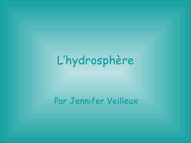 L'hydrosphère Par Jennifer Veilleux