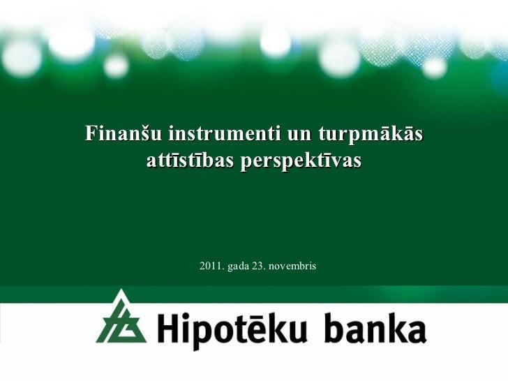 Finanšu instrumenti un turpmākās attīstības perspektīvas 2011. gada 23. novembris