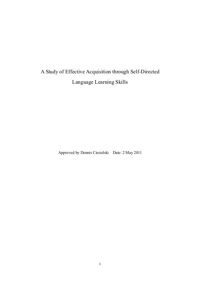 I A Study of Effective Acquisition through Self-Directed Language Learning Skills Approved by Dennis Ciesielski Date: 2 Ma...