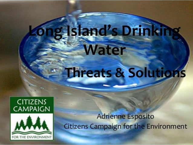 Threats & Solutions Adrienne Esposito Citizens Campaign for the Environment Long Island's Drinking Water