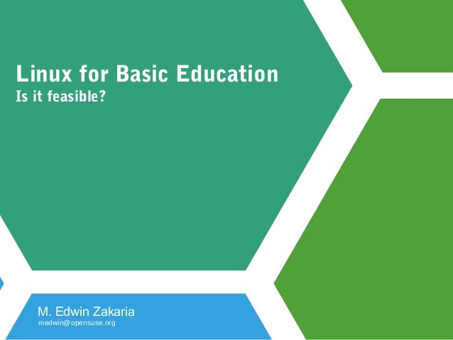 Linux for Basic Education Is it feasible? M. Edwin Zakaria medwin@opensuse.org