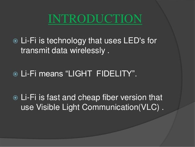 light fidelity In such configurations, the light fidelity access points are so-called thin devices that may be widely deployed through an infrastructure to concurrently provide illumination and network access via visible light communications protocols such.