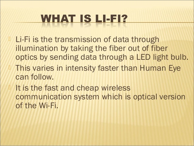    Li-Fi is the transmission of data through    illumination by taking the fiber out of fiber    optics by sending data t...