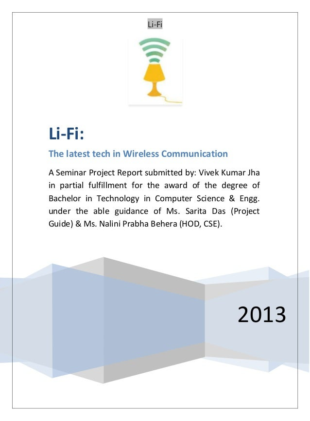 Li-Fi 2013 Li-Fi: The latest tech in Wireless Communication A Seminar Project Report submitted by: Vivek Kumar Jha in part...