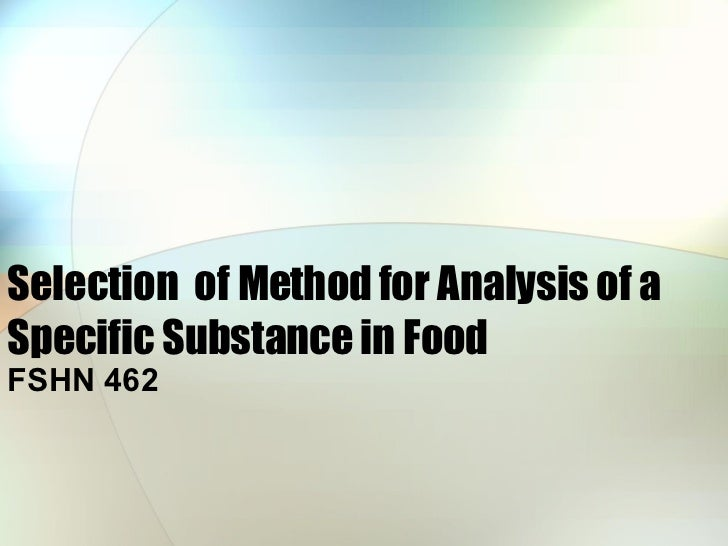 Selection  of Method for Analysis of a Specific Substance in Food FSHN 462
