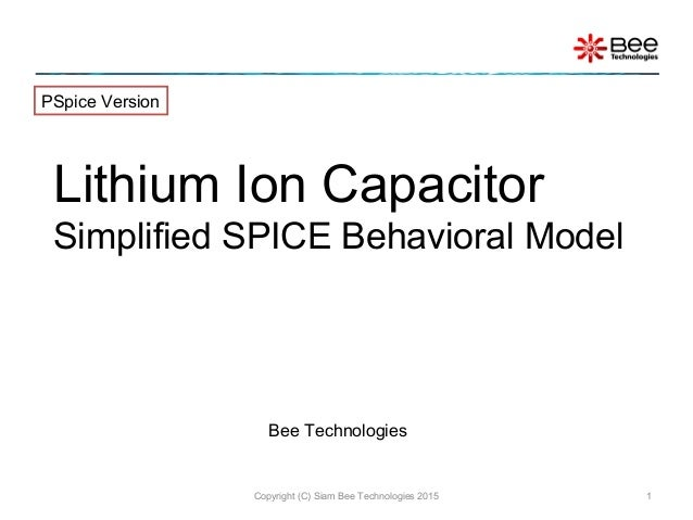 Lithium Ion Capacitor Simplified SPICE Behavioral Model Copyright (C) Siam Bee Technologies 2015 1 PSpice Version Bee Tech...
