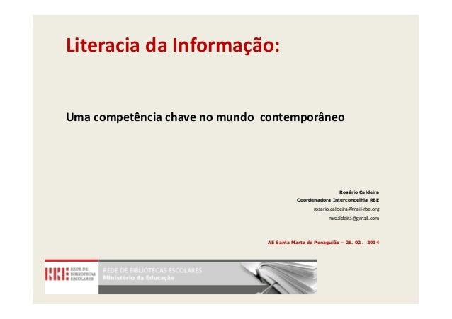 Literacia da Informação:  Uma competência chave no mundo contemporâneo  Rosário Caldeira Coordenadora Interconcelhia RBE  ...