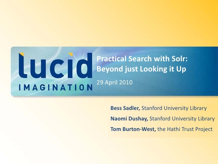 Practical Search with Solr: Beyond just Looking it Up 29 April 2010        Bess Sadler, Stanford University Library      N...
