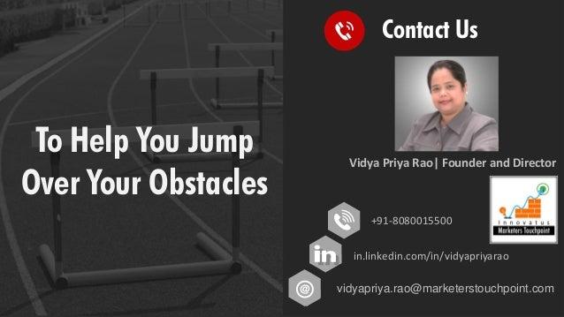 To Help You Jump Over Your Obstacles Vidya Priya Rao| Founder and Director +91-8080015500 in.linkedin.com/in/vidyapriyarao...