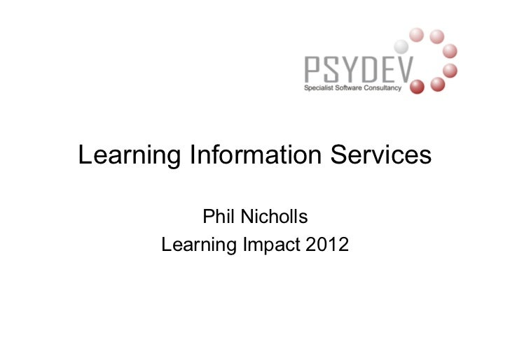 Learning Information Services          Phil Nicholls      Learning Impact 2012