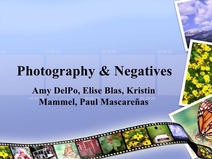 Photography & Negatives Amy DelPo, Elise Blas, Kristin Mammel, Paul Mascare ñ as