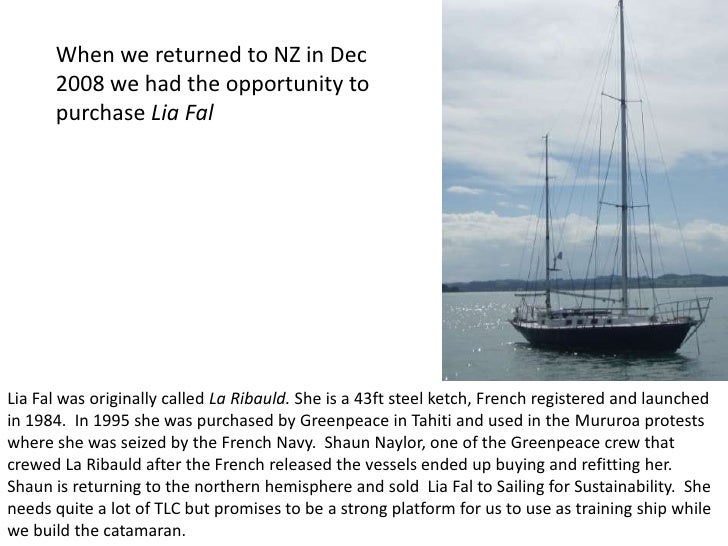 When we returned to NZ in Dec       2008 we had the opportunity to       purchase Lia Fal     Lia Fal was originally calle...