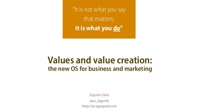 """""""It is not what you say               that matters,         it is what you do""""Values and value creation:the new OS for bus..."""