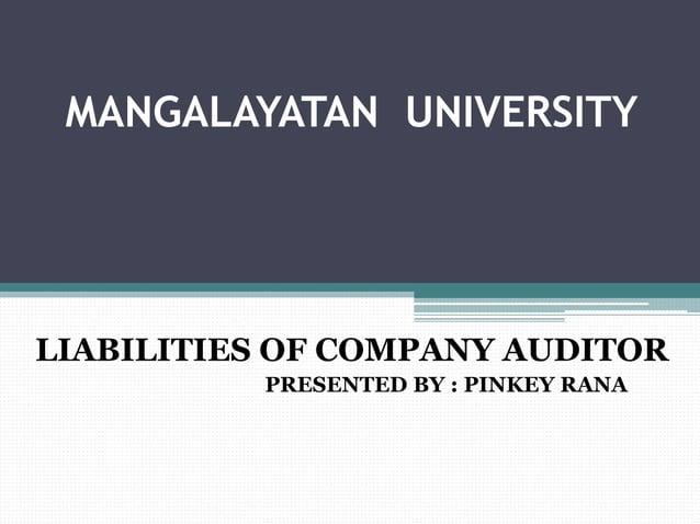 MANGALAYATAN UNIVERSITY LIABILITIES OF COMPANY AUDITOR PRESENTED BY : PINKEY RANA