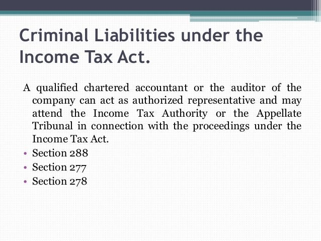 Criminal Liabilities under the Income Tax Act. A qualified chartered accountant or the auditor of the company can act as a...