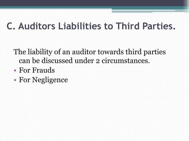 C. Auditors Liabilities to Third Parties. The liability of an auditor towards third parties can be discussed under 2 circu...