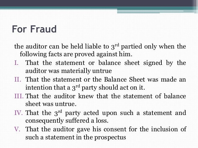 For Fraud the auditor can be held liable to 3rd partied only when the following facts are proved against him. I. That the ...