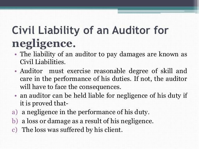 Civil Liability of an Auditor for negligence. • The liability of an auditor to pay damages are known as Civil Liabilities....