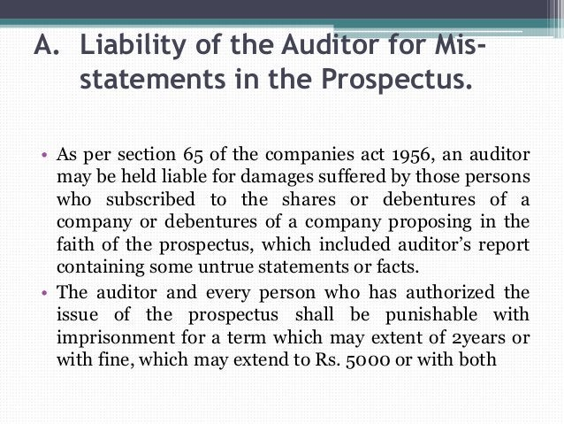 A. Liability of the Auditor for Mis- statements in the Prospectus. • As per section 65 of the companies act 1956, an audit...