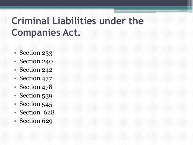 Criminal Liabilities under the Companies Act. • Section 233 • Section 240 • Section 242 • Section 477 • Section 478 • Sect...