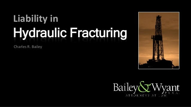 Liability in Hydraulic Fracturing Charles R. Bailey